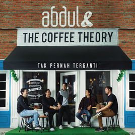 Tak Pernah Terganti - Abdul & The Coffee Theory